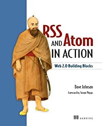 RSS and Atom in Action: Web 2.0 Building Blocks: Building Applications with Blog Technologies