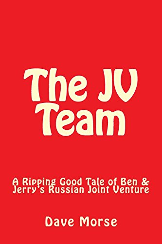 the-jv-team-a-ripping-good-tale-of-ben-jerrys-russian-joint-venture