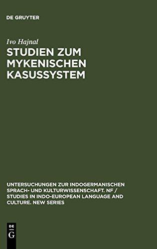 Studien zum mykenischen Kasussystem (Untersuchungen zur indogermanischen Sprach- und Kulturwissenschaft. NF / Studies in Indo-European Language and Culture. New Series, Band 7)