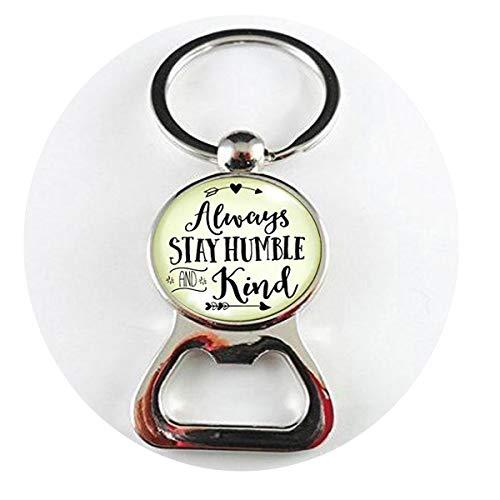 Always Stay Humble and Kind Schlüsselanhänger mit Zitat Meaningful Life, Freundschaftsgeschenk, Schmuck für Frauen, Flaschenöffner, Literaturschmuck