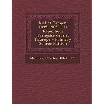 Kiel Et Tanger, 1895-1905, - La Republique Francaise Devant L'Europe - Primary Source Edition