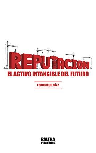 Reputación: el activo intangible del futuro por Francisco José Díaz Lozano