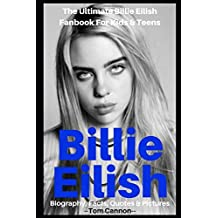 Billie Eilish: Biography, Facts, Quotes And Pictures (The Ultimate Billie Eilish Fanbook For Kids & Teens) (I Love My Celeb)