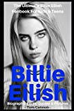 Billie Eilish: Biography, Facts, Quotes And Pictures (The Ultimate Billie Eilish Fanbook For Kids & Teens)