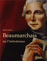 Beaumarchais ou l\'irrévérence par Marie Geffray