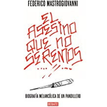 El Asesino Que No Seremos: Biografia Melancolica de Un Pandillero / The Murderer We Won't Be: The Melancholic Biography of a Gang Member