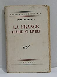 La France trahie et livrée par Charles Dumas (II)