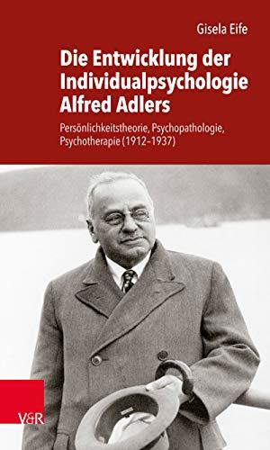 Die Entwicklung der Individualpsychologie Alfred Adlers: Persönlichkeitstheorie, Psychopathologie, Psychotherapie (1912–1937)