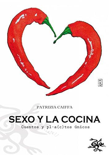 Sexo Y La Cocina por Patrizia Caiffa