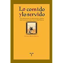 Lo comido y lo servido/ The Eaten and the Served: Una Aproximacion a La Alimentacion En Asturias Desde Los Primeros Tiempos Hasta La Edad Moderna (La Comida De La Vida) (Spanish Edition) by Eduardo Mendez Riestra (2008) Paperback