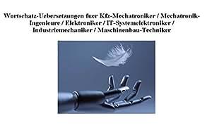 CD-ROM Wortschatz-Uebersetzungen (294.000 Fachbegriffe) fuer Kfz-Mechatroniker / Mechatronik-Ingenieure / Elektroniker / IT-Systemelektroniker / Industriemechaniker / Maschinenbau-Techniker/deutsch-engl.; engl.-deutsch: Deutsch - Englisch. Technisches Englisch - Deutsch (Woerterbuch-Fachausdruecke)