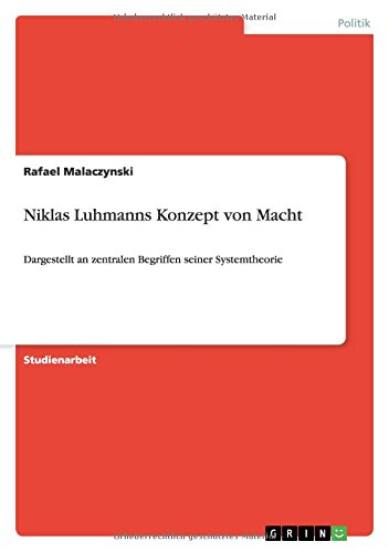 Niklas Luhmanns Konzept von Macht: Dargestellt an zentralen Begriffen seiner Systemtheorie