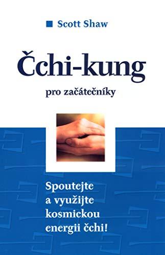 Čchi-kung pro začátečníky: Spoutejte a využijte kosmickou energii čchi! (2005) -