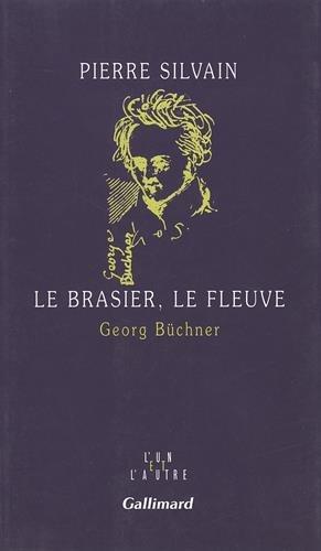 Le brasier, le fleuve. Georg Büchner par Pierre Silvain