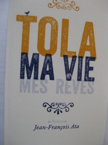 TOLA , ma vie , mes rêves