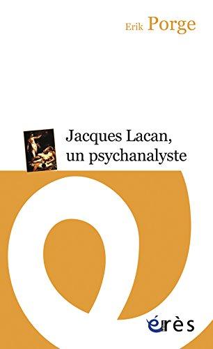 Jacques Lacan, un psychanalyste : Parcours d'un enseignement par Erik Porge