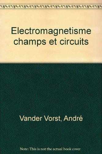 ELECTROMAGNETISME. Champs et circuits par André Vander Vorst