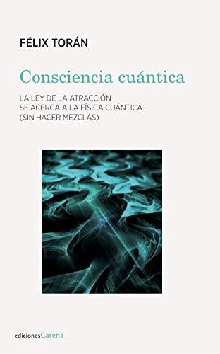 Consciencia cuántica (Ensayo Carena) por Félix Torán