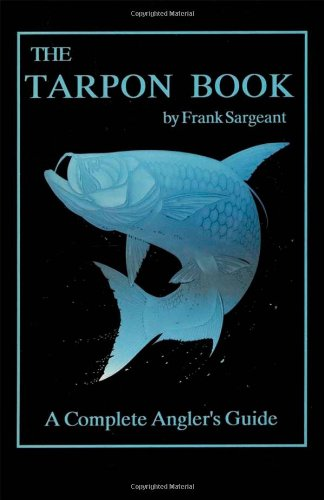 The Tarpon Book: A Complete Angler's Guide Book 3 (Inshore Library, Band 3) -