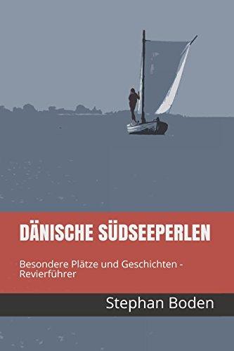Dänische Südseeperlen: Besondere Plätze und Geschichten (Segel-Revierführer, Band 1)