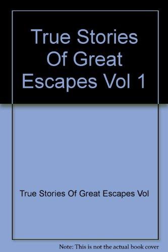 True Stories Of Great Escapes Vol 1
