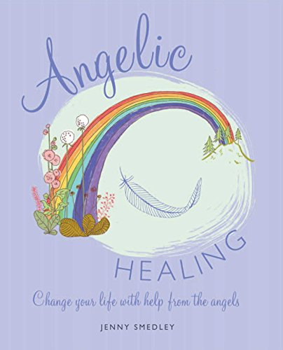 Angelic Healing: Change Your Life with Help from the Angels