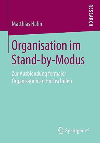 Organisation im Stand-by-Modus: Zur Ausblendung formaler Organisation an Hochschulen