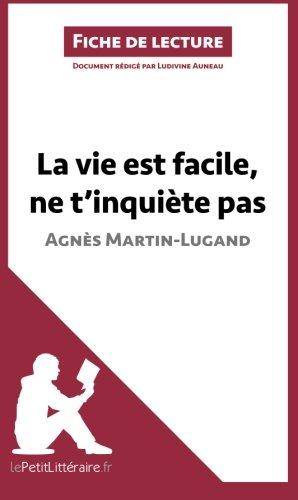 La vie est facile, ne t'inquite pas d'Agns MartinLugand (Fiche de lecture): Rsum complet et analyse dtaille de l'oeuvre