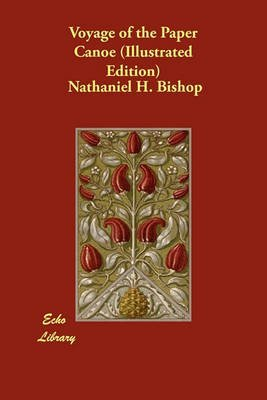 voyage-of-the-paper-canoe-illustrated-edition-by-author-nathaniel-h-bishop-published-on-october-2010