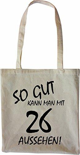 Mister Merchandise Tasche So gut kann man mit 26 aussehen! Jahren Jahre Stofftasche , Farbe: Schwarz Natur