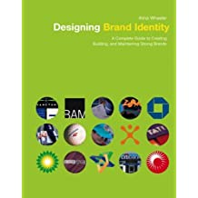 The Designing Brand Identity: A Complete Guide to Creating, Building, and Maintaining Strong Brands by Alina Wheeler (2003-02-18)