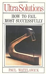 Ultra-Solutions: How to Fail Most Successfully by Paul Watzlawick (1988-01-01)