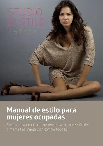 Manual de estilo para mujeres ocupadas: El estilo se aprende; conviértete en la mejor versión de ti misma fácilmente y sin complicaciones