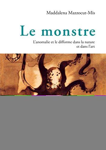 Le Monstre: L'anomalie Et Le Difforme Dans La Nature Et Dans L'art