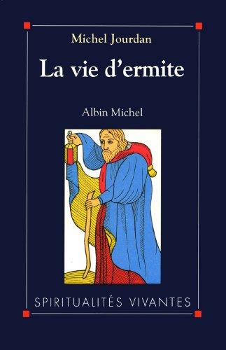 La Vie d'ermite (Spiritualités vivantes) par Michel Jourdan