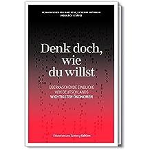 Denk doch, wie du willst - Überraschende Einblicke von Deutschlands wichtigsten Ökonomen