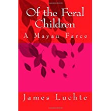 By James Luchte - Of the Feral Children: A Mayan Farce: 1