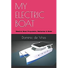 MY ELECTRIC BOAT: Electric Boat Propulsion, Batteries & Solar