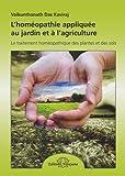 L'homéopathie appliquee au jardin et a l'agriculture - le traitement homeo. des plantes et des sols