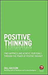 Positive Thinking: Find happiness and achieve your goals through the power of positive thought