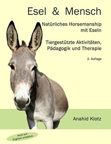 Esel und Mensch: Natürliches Horsemanship mit Eseln, tiergestützte Aktivitäten, Pädagogik und Therapie