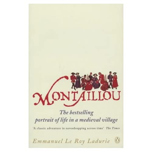 Montaillou: Cathars and Catholics in a French Village 1294-1324 by Emmanuel La Roy Ladurie (2002-12-05)