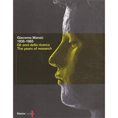Giacomo Manzù 1938-1965. Gli Anni Della Ricerca. Catalogo Della Mostra (Bergamo, 1 Ottobre 2008-8 Febbraio 2009). Ediz. Italiana E Inglese