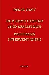 Nur noch Utopien sind realistisch: Politische Interventionen