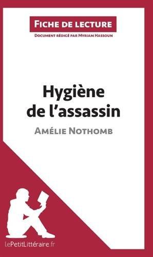 Hygine de l'assassin d'Amlie Nothomb (Fiche de lecture): Rsum Complet Et Analyse Dtaille De L'oeuvre