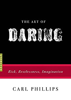 The Art of Daring: Risk, Restlessness, Imagination par [Phillips, Carl]