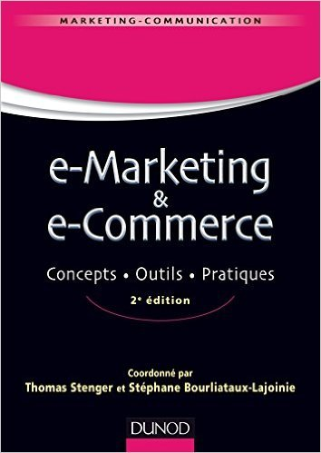 E-marketing & e-commerce - 2e éd. - Concepts, outils, pratiques de Thomas Stenger,Stéphane Bourliataux-Lajoinie ( 22 octobre 2014 )