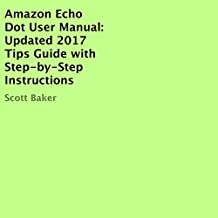 Amazon Echo Dot User Manual: Updated 2017 Tips Guide with Step-by-Step Instructions