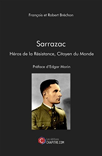 Sarrazac Heros de la Resistance, Citoyen du Monde - Preface d'Edgar Morin par F. et R. Brechon