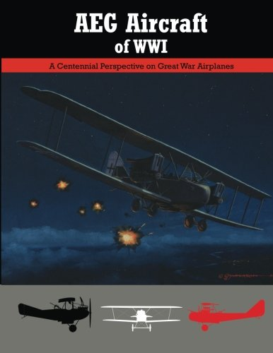 AEG Aircraft of WWI: A Centennial Perspective on Great War Airplanes (Great War Aviation)